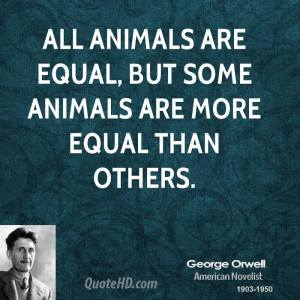george-orwell-author-quote-all-animals-are-equal-but-some-animals-are